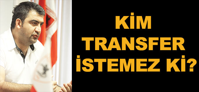 KİM TRANSFER İSTEMEZ Kİ?